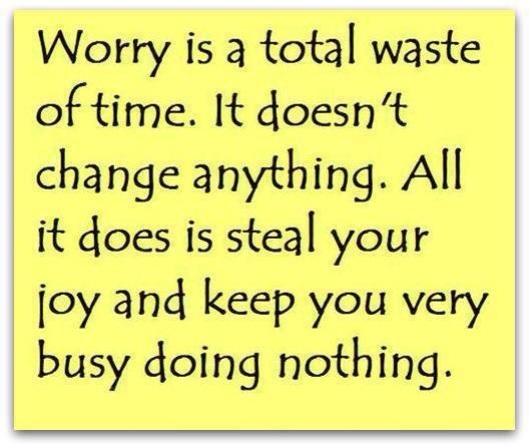 Worry is a waste of time