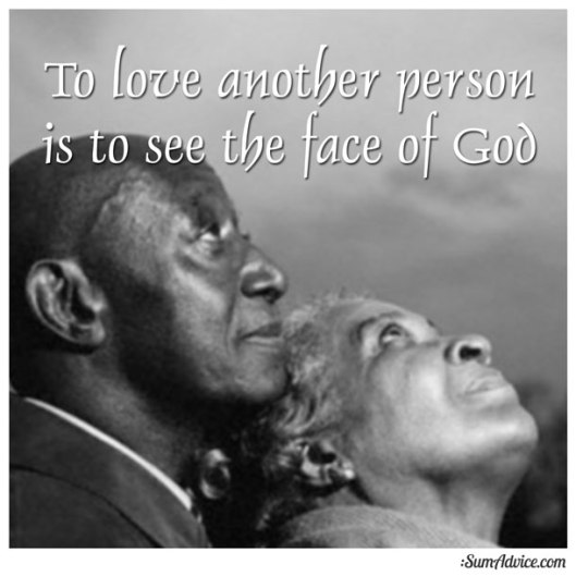 To love another person see the face of God